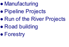Manufacturing Pipeline Projects Run of the River Projects Road building Forestry